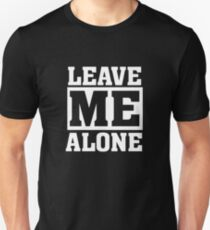 Leave Me Alone - Funny Humor  T-Shirt