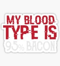 My Blood Type Is 95_ Bacon - Funny Food  Sticker
