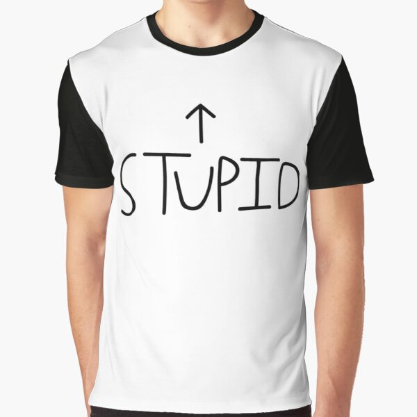 Stupid Graphic T-Shirt