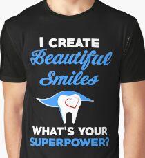 I CREATE BEAUTIFUL SMILES Graphic T-Shirt