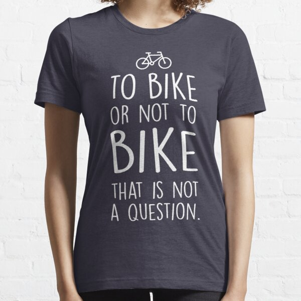 To bike or not to bike Essential T-Shirt