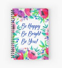 Be Happy, Be Bright, Be You! - Pink watercolor flowers Spiral Notebook