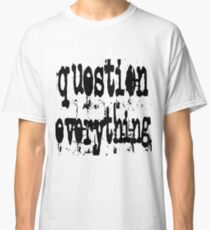 Question Everything (Uncle) Classic T-Shirt