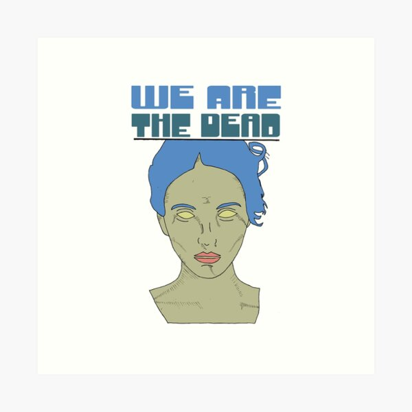 We are the Dead (blue) Art Print