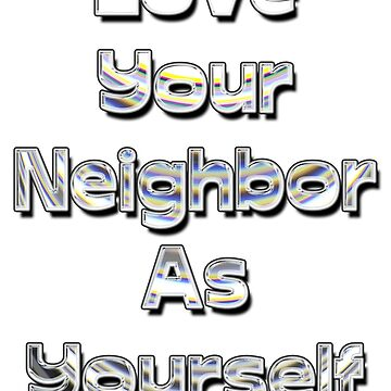 Love Your Neighbor As Yourself by davidmcbride