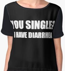 You Single? I Have Diarrhea Funny Design Chiffon Top