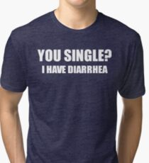 You Single? I Have Diarrhea Funny Design Tri-blend T-Shirt