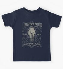 I havent failed. Ive just found 10000 ways that wont work. Thomas A. Edison Kids Tee