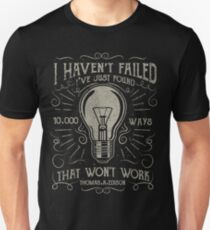 I haven't failed. I've just found 10000 ways that won't work. Thomas A. Edison T-Shirt