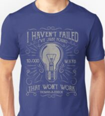 I havent failed. Ive just found 10000 ways that wont work. Thomas A. Edison T-Shirt