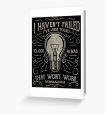 I havent failed. Ive just found 10000 ways that wont work. Thomas A. Edison Greeting Card