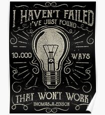 I havent failed. Ive just found 10000 ways that wont work. Thomas A. Edison Poster