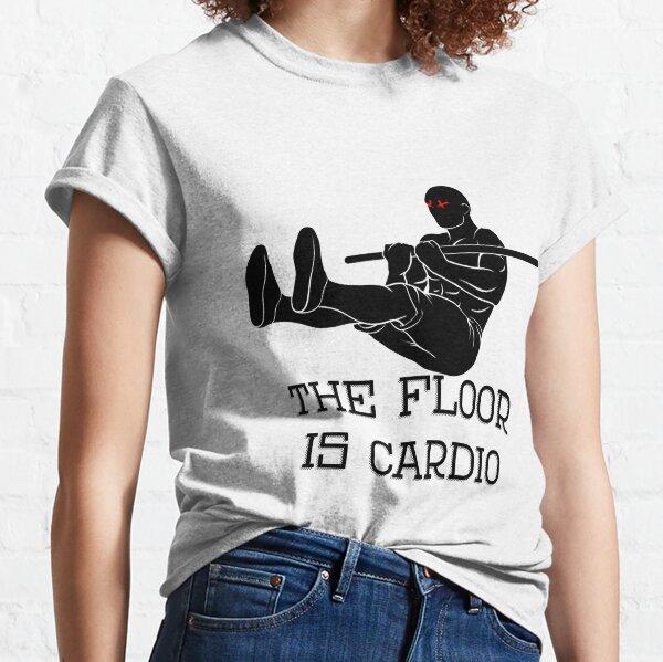 The floor is Cardio Classic T-Shirt