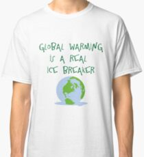 GLOBAL WARMING IS A REAL ICE BREAKER Classic T-Shirt