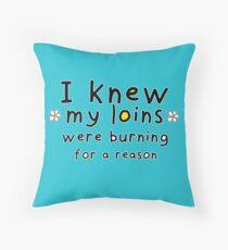 I knew my loins.... Throw Pillow