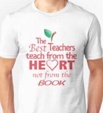 the best teachers teach from the heart not from the book T-Shirt