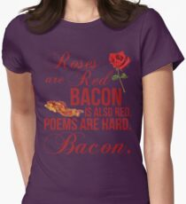 Roses Are Red, Poems Are Hard, Bacon T-Shirt