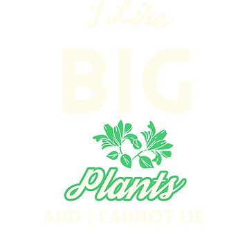 I Like Big Plants And I Cannot Lie  by pastaneruda
