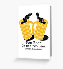 Two Beer Or Not Two Beer Greeting Card