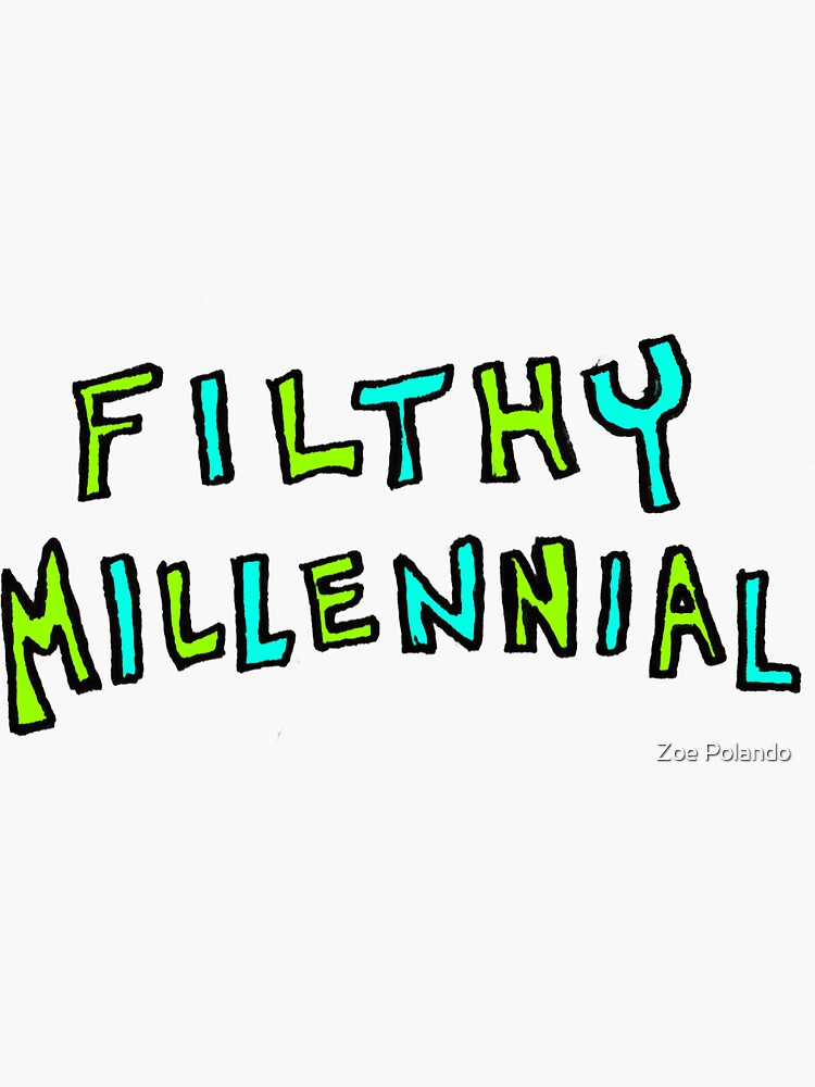 Filthy Millennial  by ZoeDraws