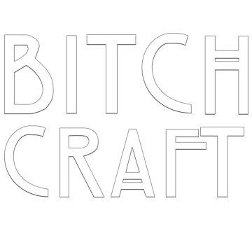 Bitch Craft by ihip2
