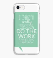 i don't really wanna do the work today iPhone Case/Skin