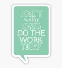 i don't really wanna do the work today Sticker