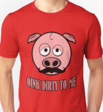 Funny Mustache Pig Oink Dirty To Me T-Shirt