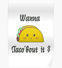 Wanna taco'bout it ? Poster