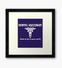 DENTAL HYGIENIST. PAID TO BE IN YOUR GRILL. Framed Print