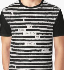 is this the life we really want Graphic T-Shirt