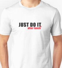 T-shirt - Just do it, after lunch T-Shirt