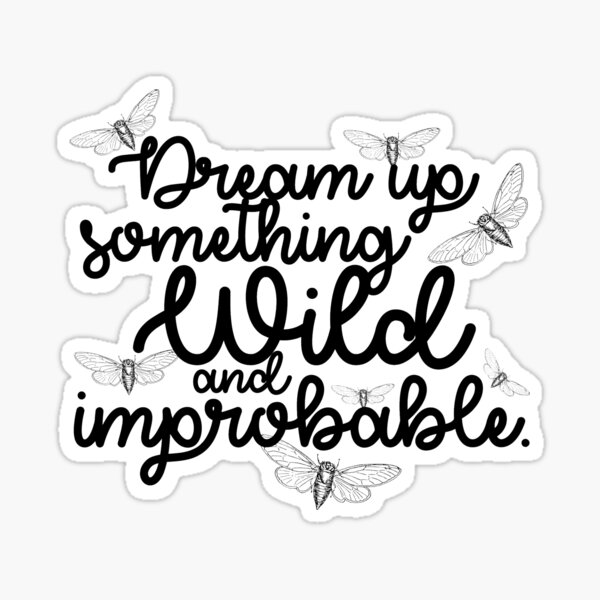 Dream Up Something Wild and Improbable (white) Sticker