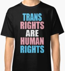 TRANS RIGHTS ARE HUMAN RIGHTS Classic T-Shirt