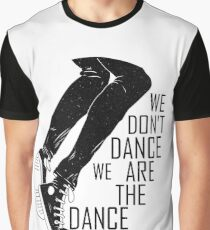 We Are The Dance Graphic T-Shirt