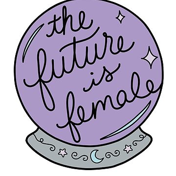 The Future Is Female by laceandwhimsyxo