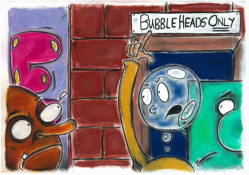 Ball Head & Block Head are Refused Entry to the Bubble Bar by Paul  Carlyle