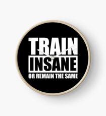 Train Insane Or Remain The Same Clock