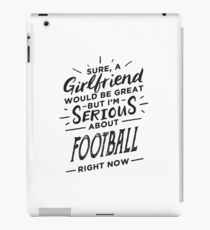 Sure a Girlfriend Would Be Great - Serious About Football Right Now - Funny Sports Athlete  iPad Case/Skin