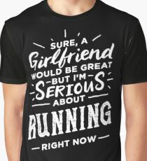 Sure a Girlfriend Would Be Great - Serious About Running Right Now - Funny Runner  Graphic T-Shirt