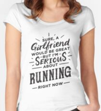 Sure a Girlfriend Would Be Great - Serious About Running Right Now - Funny Runner  Women's Fitted Scoop T-Shirt