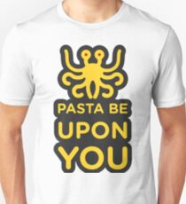 Pasta be upon you - Pastafarian. Church of Flying Spaghetti monster. T-Shirt