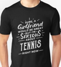 Sure a Girlfriend Would Be Great - Serious About Tennis Right Now - Funny Sports Athlete T-Shirt