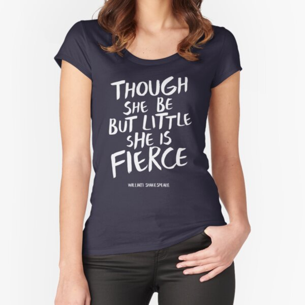 Though She Be But Little She is Fierce Shakepeare Fitted Scoop T-Shirt