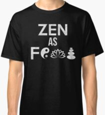 Zen As Fuck Funny Yoga Buddhism Gift Classic T-Shirt