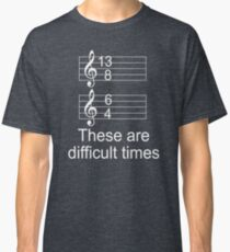 These Are Difficult Times shirt Classic T-Shirt
