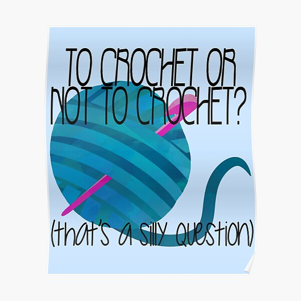 Funny Crochet To Crochet or Not to Crochet Poster