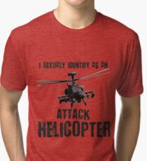 I Sexually Identify as an Attack Helicopter (Black on White) Tri-blend T-Shirt