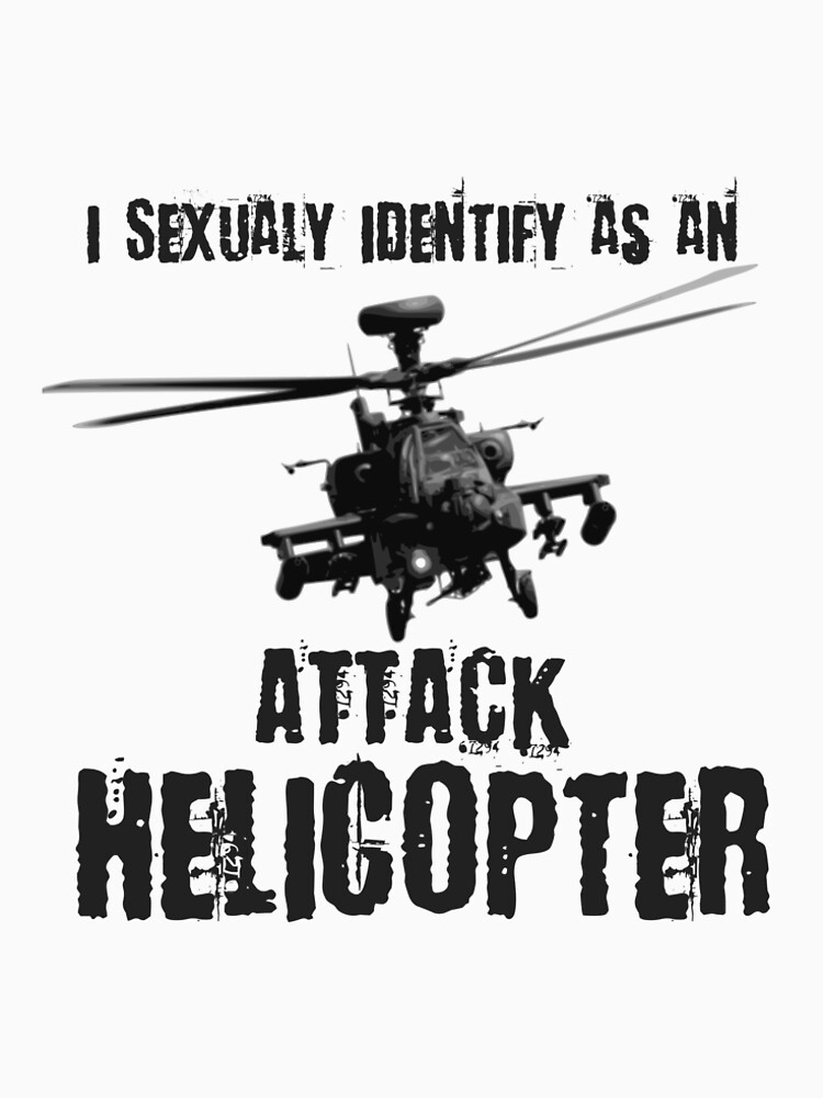 Sexualy identify as an attack helicopter