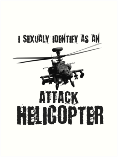 I sexually identify as a helicopter